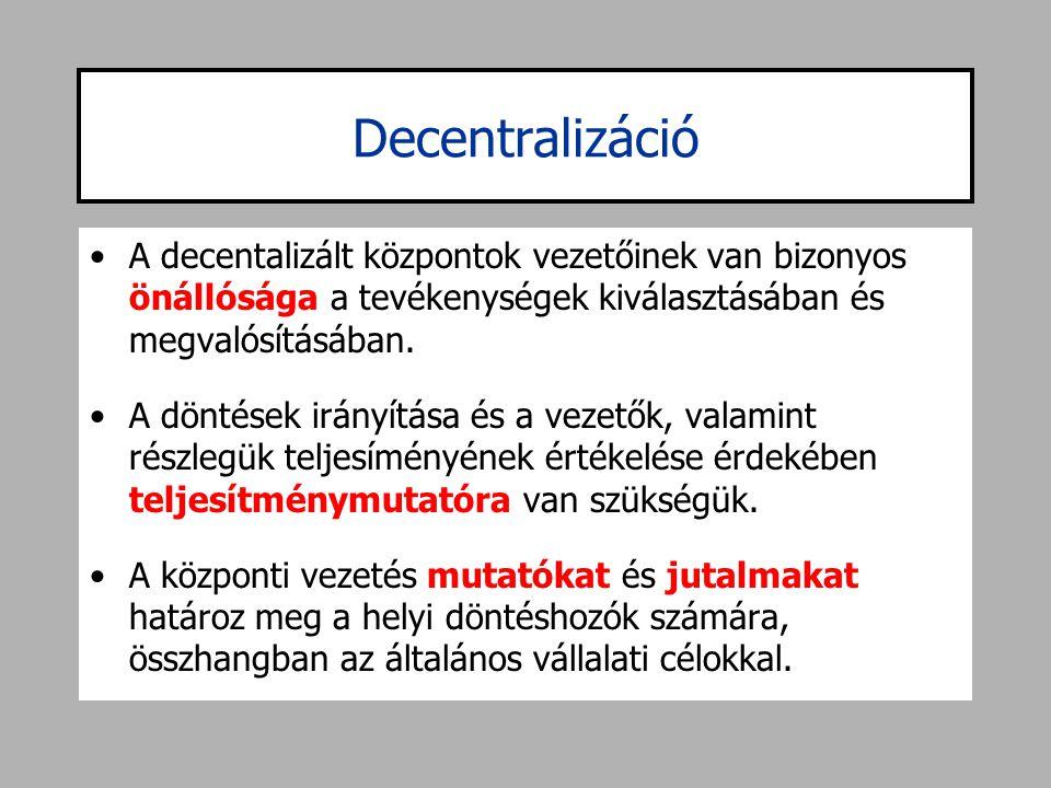 Decentralizáció •A decentalizált központok vezetőinek van bizonyos önállósága a tevékenységek kiválasztásában és megvalósításában. •A döntések irányít