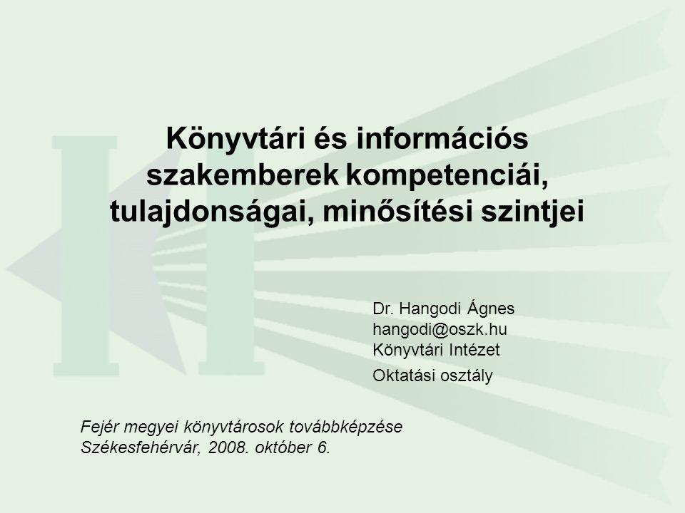 Könyvtári és információs szakemberek kompetenciái, tulajdonságai, minősítési szintjei Fejér megyei könyvtárosok továbbképzése Székesfehérvár, 2008. ok