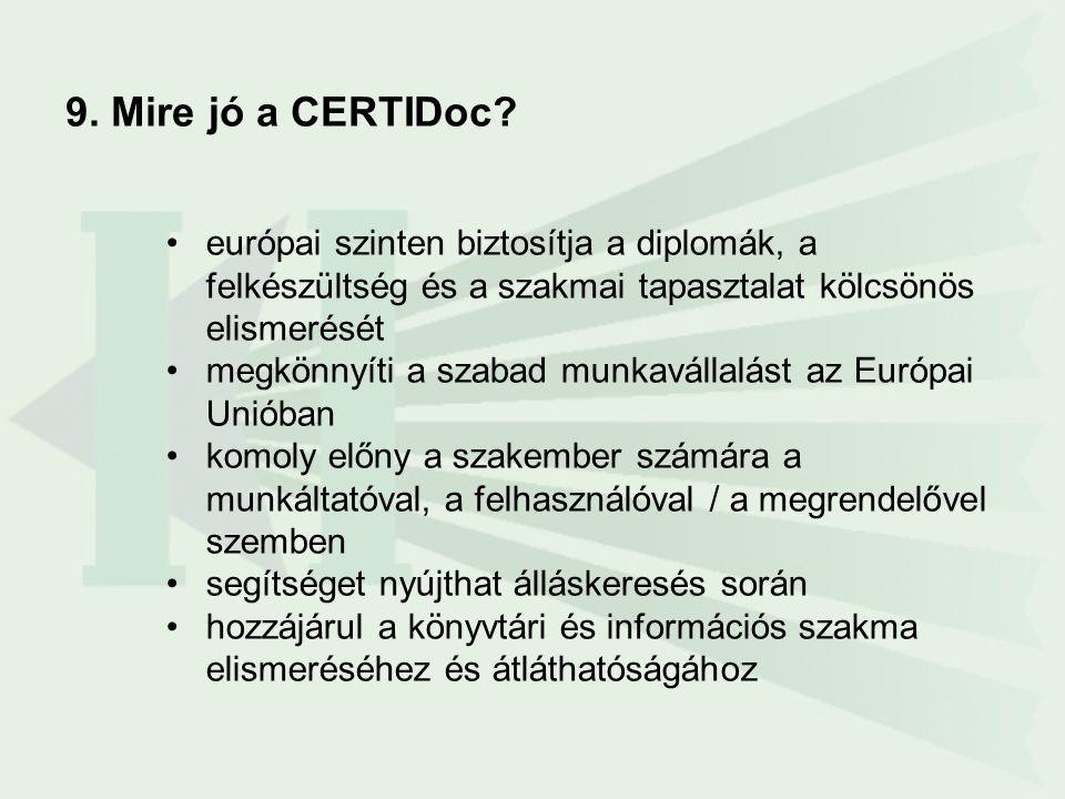 9. Mire jó a CERTIDoc? •európai szinten biztosítja a diplomák, a felkészültség és a szakmai tapasztalat kölcsönös elismerését •megkönnyíti a szabad mu