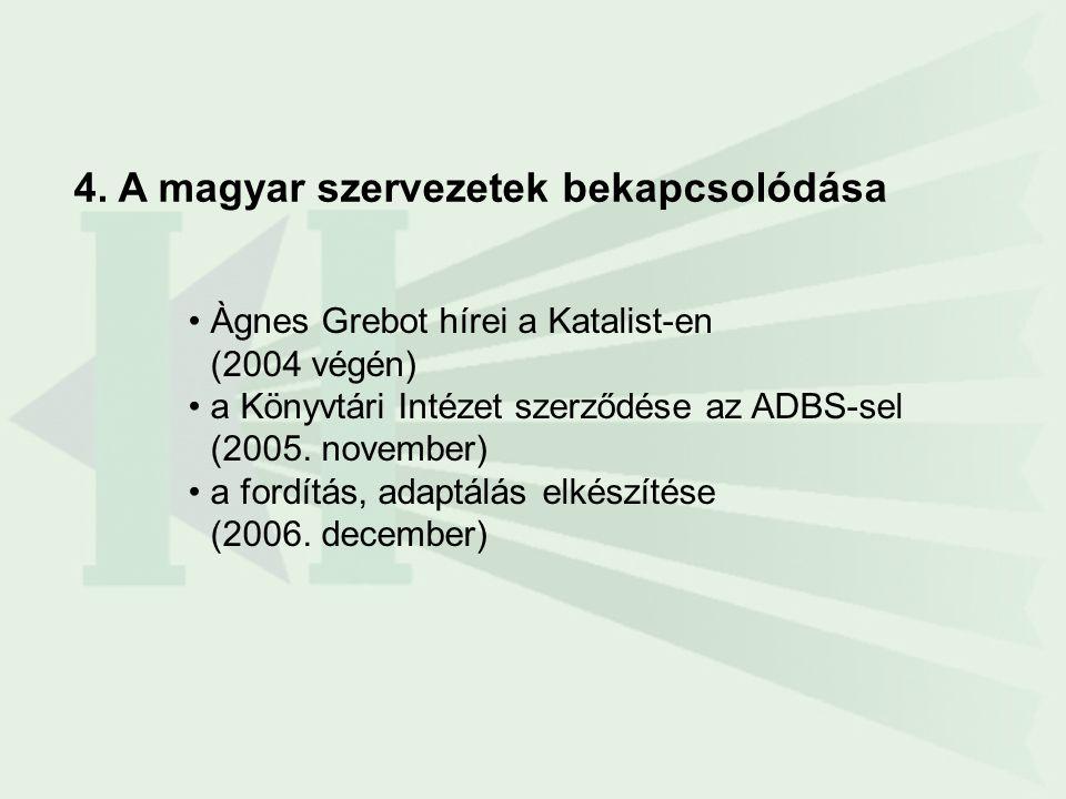 4. A magyar szervezetek bekapcsolódása •Àgnes Grebot hírei a Katalist-en (2004 végén) •a Könyvtári Intézet szerződése az ADBS-sel (2005. november) •a
