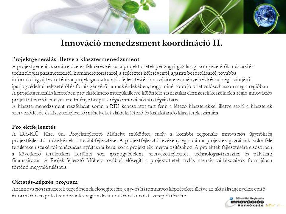 Kommunikáció, kapcsolattartás, hálózatépítés -kommunikációs stratégia - célcsoportok: fejlesztési szervezetek, országos hatáskörű közigazgatás, üzleti szolgáltatók, hídképző intézmények, egyéb RIÜ-k, kamarák, szakmai szervezetek, felsőoktatási intézmények, innovatív vállalkozások, start-up vállalkozások.