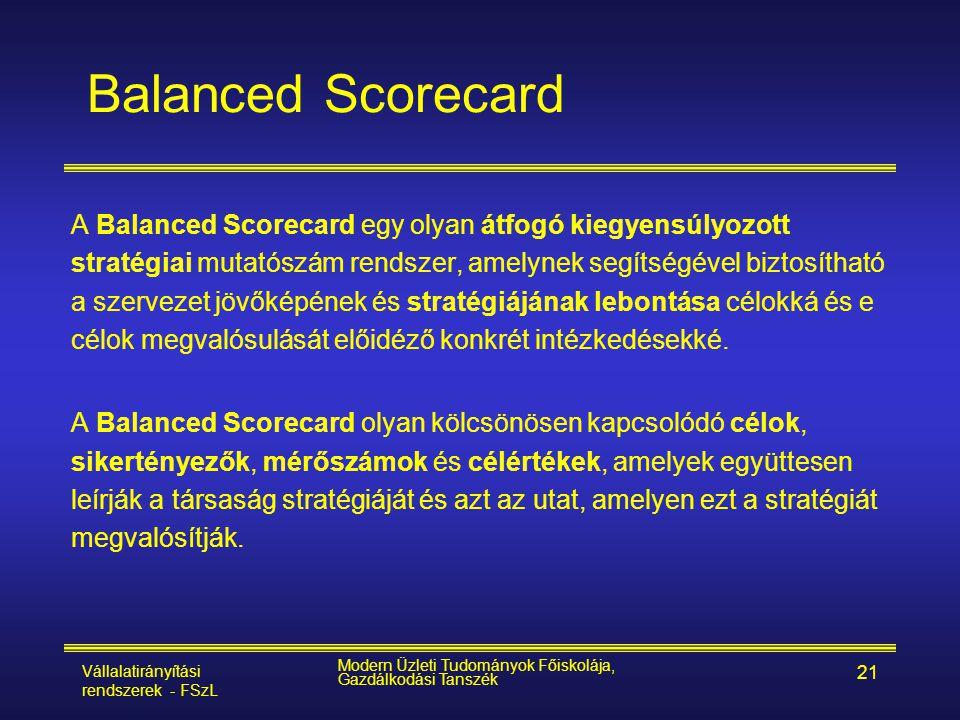 Vállalatirányítási rendszerek - FSzL Modern Üzleti Tudományok Főiskolája, Gazdálkodási Tanszék 21 Balanced Scorecard A Balanced Scorecard egy olyan át