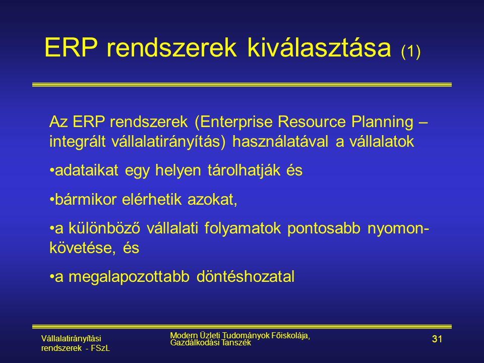 Vállalatirányítási rendszerek - FSzL Modern Üzleti Tudományok Főiskolája, Gazdálkodási Tanszék 31 ERP rendszerek kiválasztása (1) Az ERP rendszerek (E