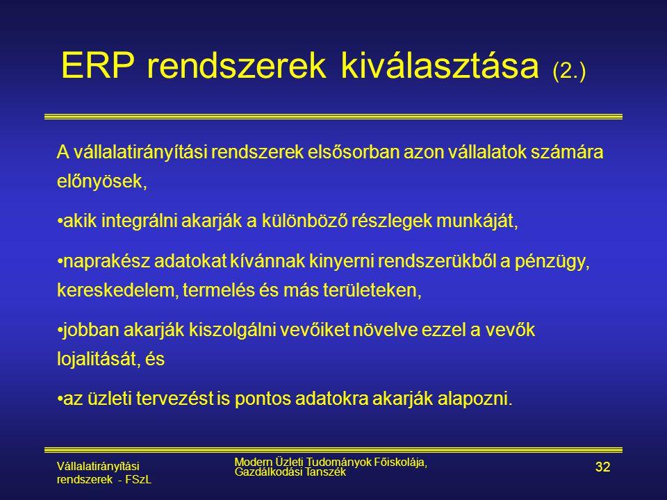 Vállalatirányítási rendszerek - FSzL Modern Üzleti Tudományok Főiskolája, Gazdálkodási Tanszék 32 ERP rendszerek kiválasztása (2.) A vállalatirányítás