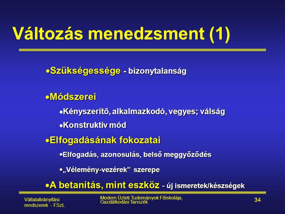 Vállalatirányítási rendszerek - FSzL Modern Üzleti Tudományok Főiskolája, Gazdálkodási Tanszék 34 Változás menedzsment (1)  Módszerei  Kényszerítő,