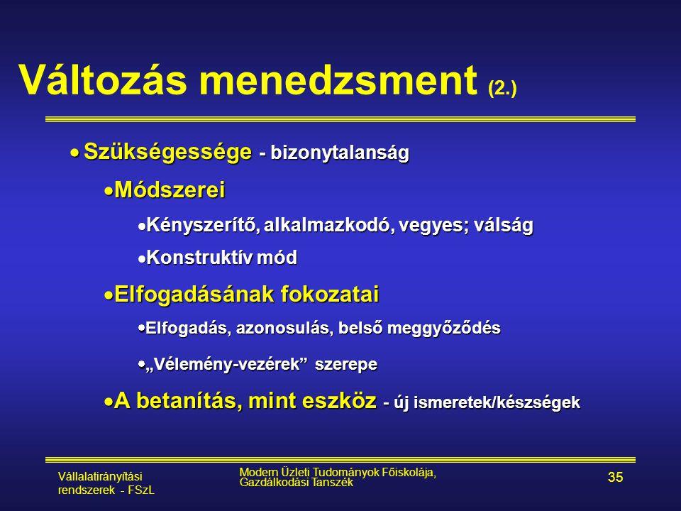 Vállalatirányítási rendszerek - FSzL Modern Üzleti Tudományok Főiskolája, Gazdálkodási Tanszék 35 Változás menedzsment (2.)  Szükségessége - bizonyta