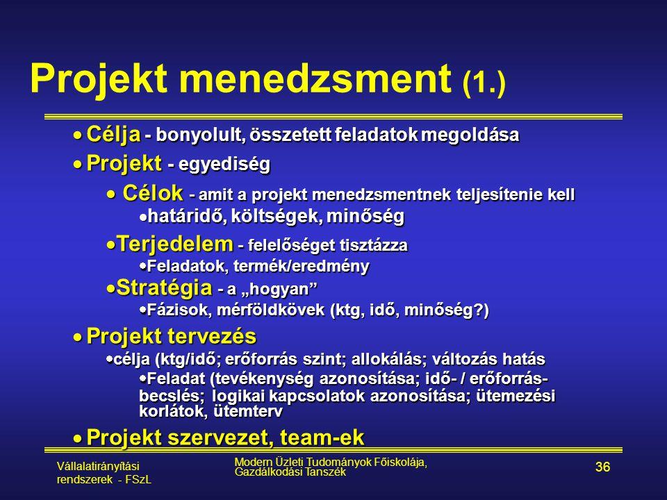 Vállalatirányítási rendszerek - FSzL Modern Üzleti Tudományok Főiskolája, Gazdálkodási Tanszék 36 Projekt menedzsment (1.)  Célja - bonyolult, összet
