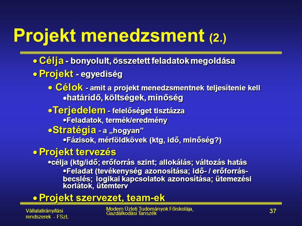 Vállalatirányítási rendszerek - FSzL Modern Üzleti Tudományok Főiskolája, Gazdálkodási Tanszék 37 Projekt menedzsment (2.)  Célja - bonyolult, összet