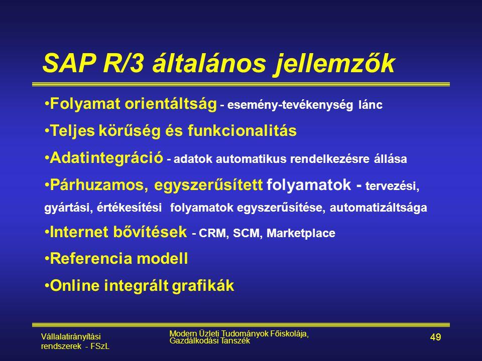 Vállalatirányítási rendszerek - FSzL Modern Üzleti Tudományok Főiskolája, Gazdálkodási Tanszék 49 SAP R/3 általános jellemzők •Folyamat orientáltság -