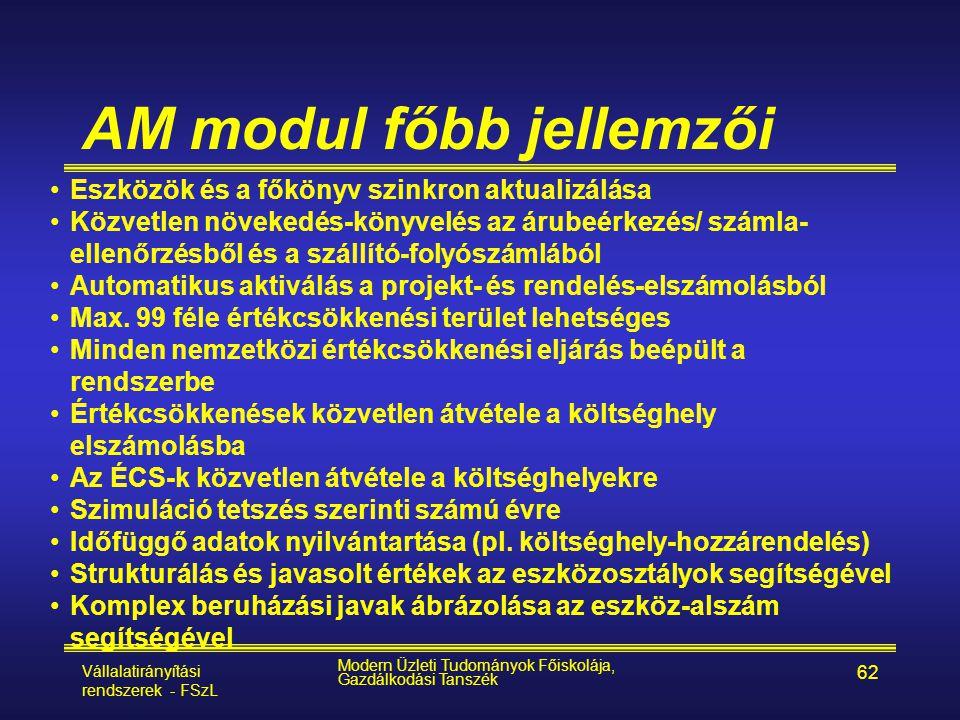 Vállalatirányítási rendszerek - FSzL Modern Üzleti Tudományok Főiskolája, Gazdálkodási Tanszék 62 AM modul főbb jellemzői •Eszközök és a főkönyv szink