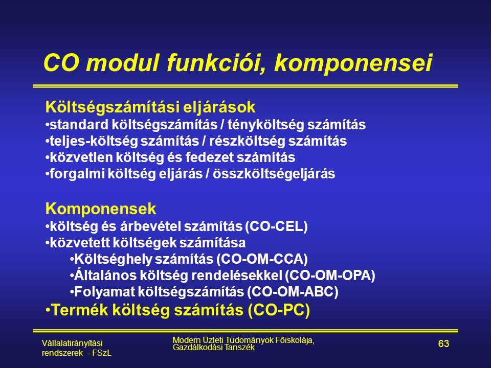 Vállalatirányítási rendszerek - FSzL Modern Üzleti Tudományok Főiskolája, Gazdálkodási Tanszék 63 CO modul funkciói, komponensei Költségszámítási eljá