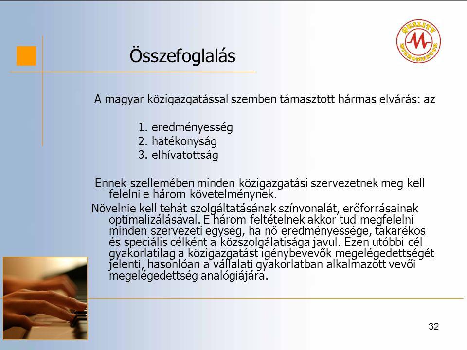 32 Összefoglalás A magyar közigazgatással szemben támasztott hármas elvárás: az 1.