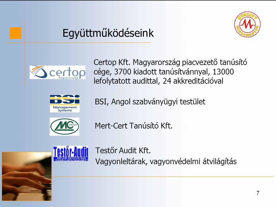 18 Minőségmenedzsment •MSZ EN ISO 9001:2009 Minőségirányítási Rendszer •A szabvány a szervezet általános működési modelljét írja le, azokat az általános követelményeket, amelyek teljesítése egy társaság sikeres (gazdaságos és a vevő bizalmát elnyerő) működéséhez szükséges.