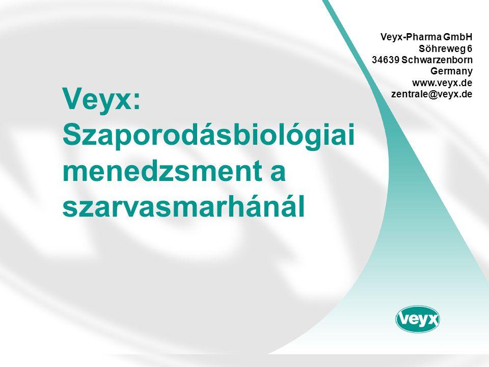 Veyx: Szaporodásbiológiai menedzsment a szarvasmarhánál Veyx-Pharma GmbH Söhreweg 6 34639 Schwarzenborn Germany www.veyx.de zentrale@veyx.de