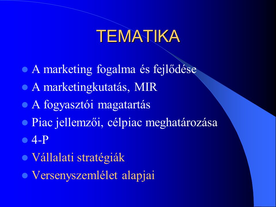 TEMATIKA  A marketing fogalma és fejlődése  A marketingkutatás, MIR  A fogyasztói magatartás  Piac jellemzői, célpiac meghatározása  4-P  Vállal