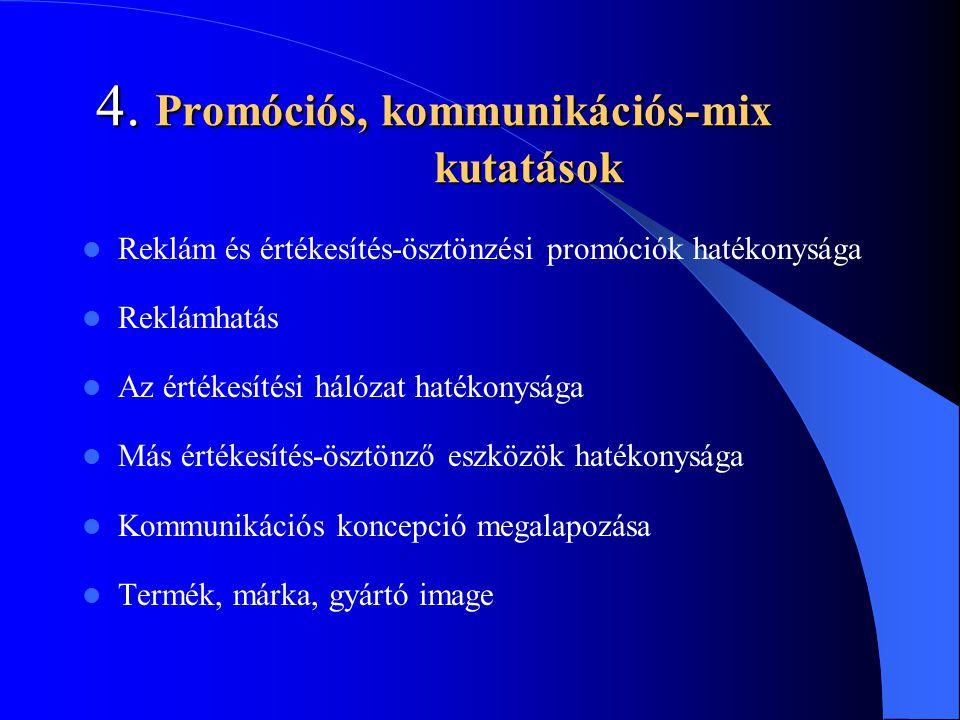 4. Promóciós, kommunikációs-mix kutatások  Reklám és értékesítés-ösztönzési promóciók hatékonysága  Reklámhatás  Az értékesítési hálózat hatékonysá