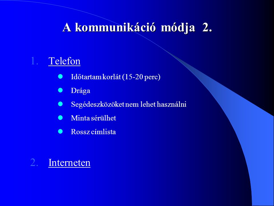A kommunikáció módja 2. 1. Telefon  Időtartam korlát (15-20 perc)  Drága  Segédeszközöket nem lehet használni  Minta sérülhet  Rossz címlista 2.