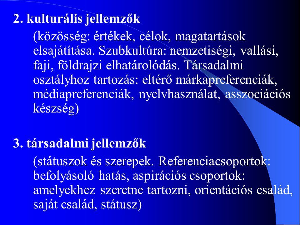 2. kulturális jellemzők (közösség: értékek, célok, magatartások elsajátítása. Szubkultúra: nemzetiségi, vallási, faji, földrajzi elhatárolódás. Társad
