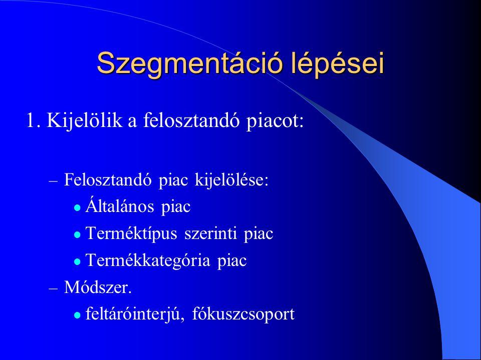 Szegmentáció lépései 1. Kijelölik a felosztandó piacot: – Felosztandó piac kijelölése:  Általános piac  Terméktípus szerinti piac  Termékkategória