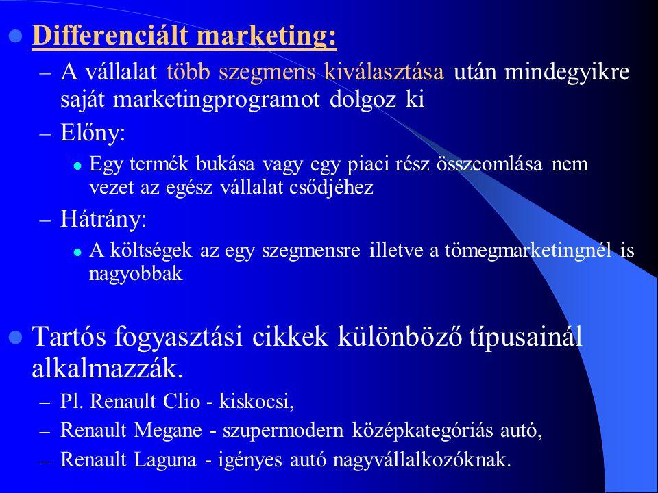  Differenciált marketing: – A vállalat több szegmens kiválasztása után mindegyikre saját marketingprogramot dolgoz ki – Előny:  Egy termék bukása va