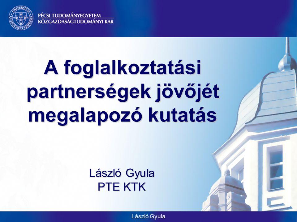 László Gyula A foglalkoztatási partnerségek jövőjét megalapozó kutatás László Gyula PTE KTK