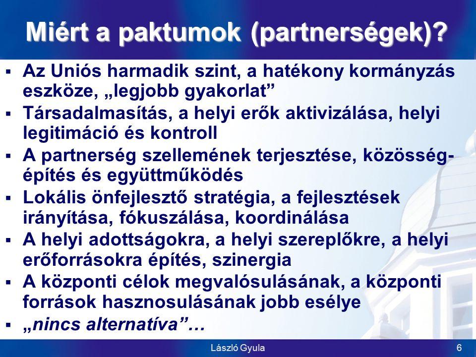 László Gyula17 Int.7: A paktumokkal szembeni elvárások  Az ICS részéről: –a stratégia megvalósítása –az indikátorok teljesüljenek  A pályázatból adódóan –egységes elvárások (30 munkahely) –nem a paktum lényegéhez illeszkedő –rugalmatlan, merev