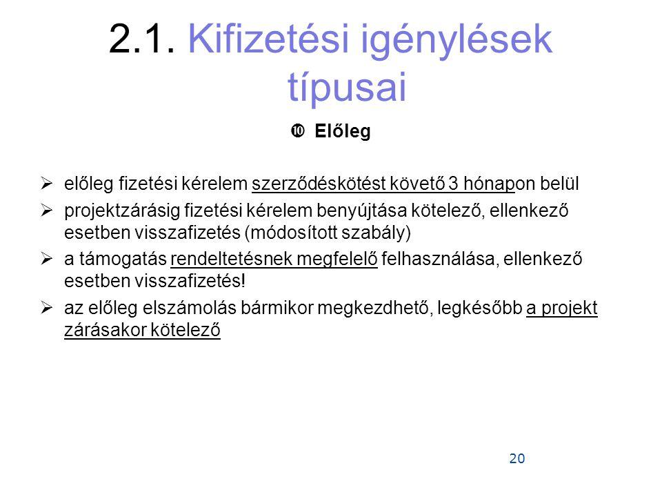 20 2.1. Kifizetési igénylések típusai  Előleg  előleg fizetési kérelem szerződéskötést követő 3 hónapon belül  projektzárásig fizetési kérelem beny