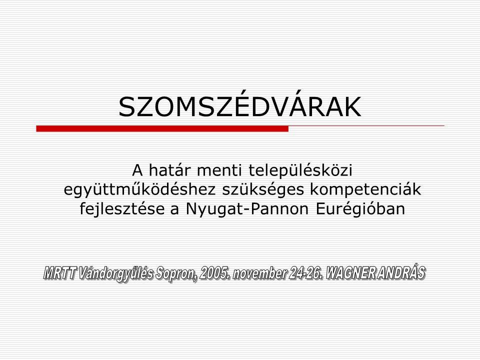 SZOMSZÉDVÁRAK A határ menti településközi együttműködéshez szükséges kompetenciák fejlesztése a Nyugat-Pannon Eurégióban