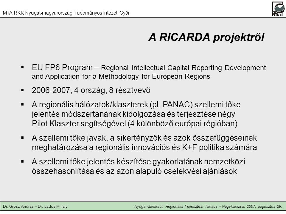 A RICARDA projektről  EU FP6 Program – Regional Intellectual Capital Reporting Development and Application for a Methodology for European Regions  2006-2007, 4 ország, 8 résztvevő  A regionális hálózatok/klaszterek (pl.