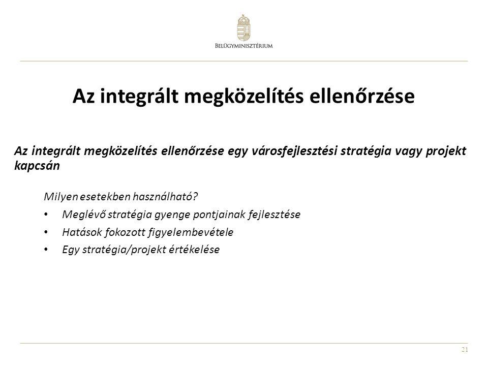 21 Az integrált megközelítés ellenőrzése Milyen esetekben használható? • Meglévő stratégia gyenge pontjainak fejlesztése • Hatások fokozott figyelembe