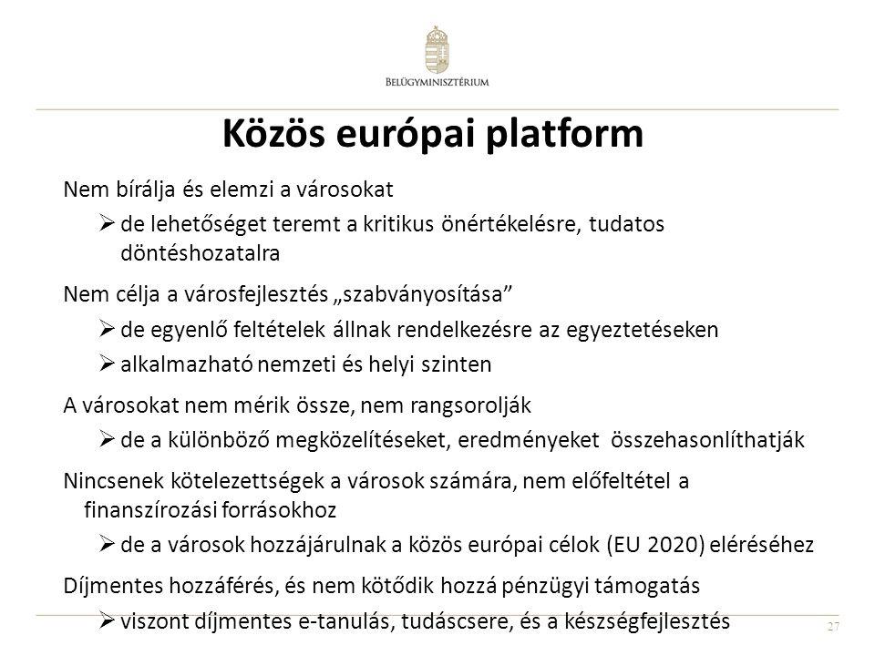 27 Közös európai platform Nem bírálja és elemzi a városokat  de lehetőséget teremt a kritikus önértékelésre, tudatos döntéshozatalra Nem célja a váro