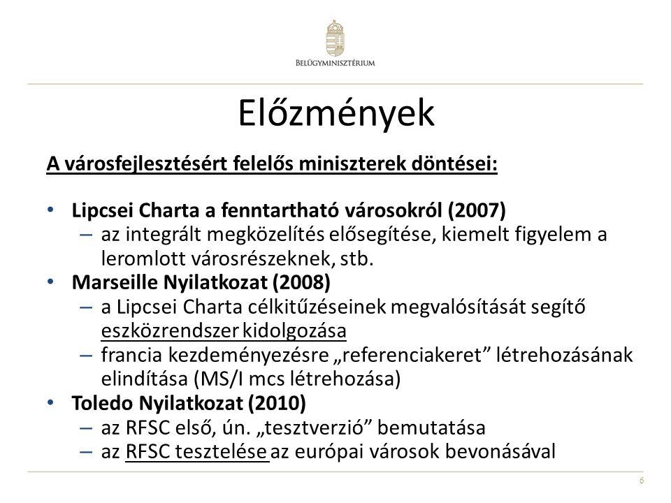 6 Előzmények A városfejlesztésért felelős miniszterek döntései: • Lipcsei Charta a fenntartható városokról (2007) – az integrált megközelítés elősegít