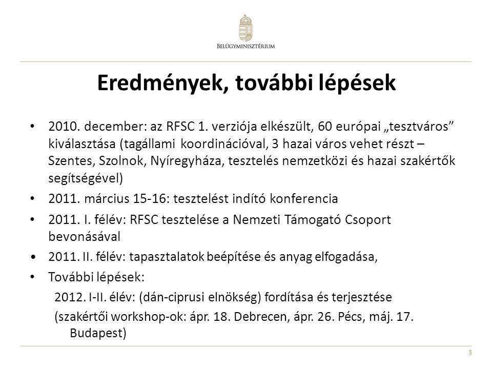 """8 Eredmények, további lépések • 2010. december: az RFSC 1. verziója elkészült, 60 európai """"tesztváros"""" kiválasztása (tagállami koordinációval, 3 hazai"""
