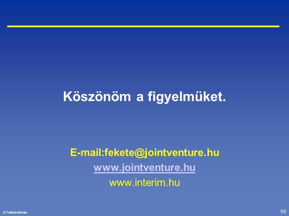 © Fekete István 50 Köszönöm a figyelmüket. E-mail:fekete@jointventure.hu www.jointventure.hu www.interim.hu