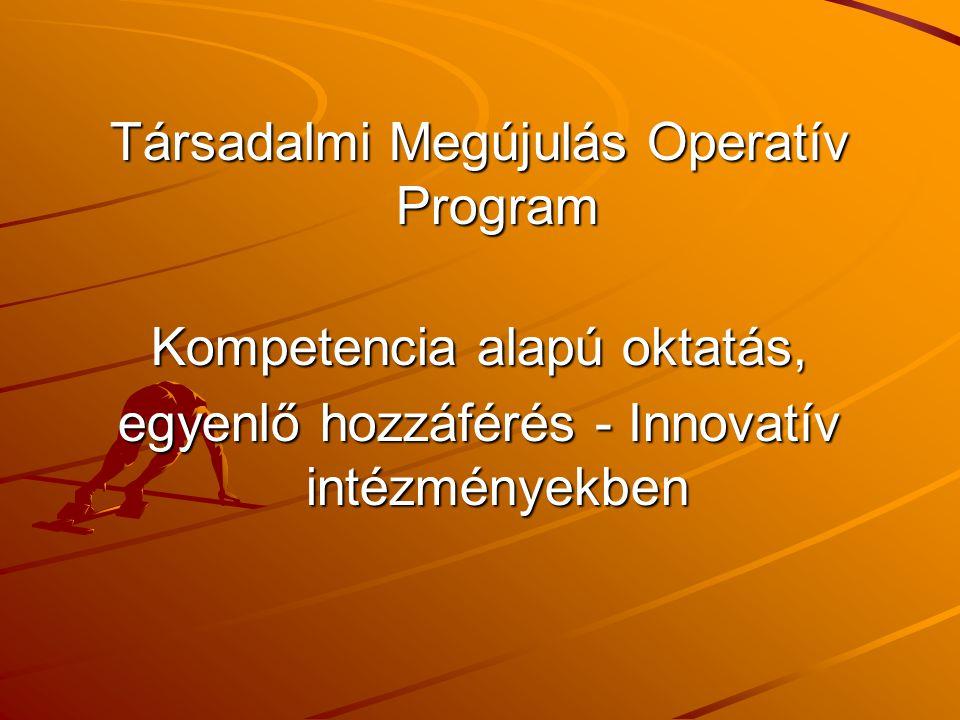Társadalmi Megújulás Operatív Program Kompetencia alapú oktatás, egyenlő hozzáférés - Innovatív intézményekben