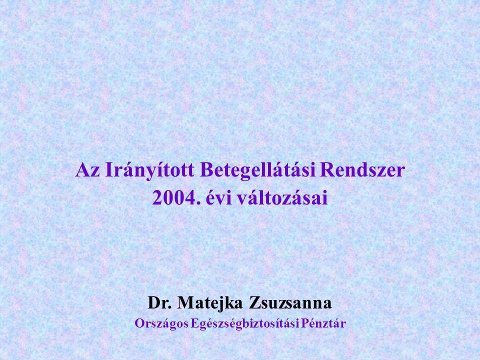 Dr. Matejka Zsuzsanna Országos Egészségbiztosítási Pénztár Az Irányított Betegellátási Rendszer 2004. évi változásai