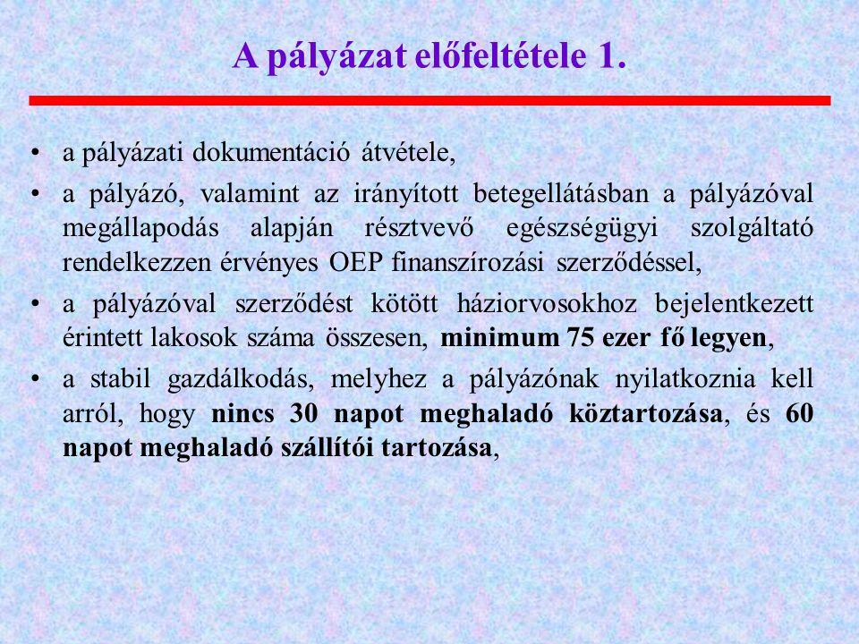 A pályázat előfeltétele 1. •a pályázati dokumentáció átvétele, •a pályázó, valamint az irányított betegellátásban a pályázóval megállapodás alapján ré