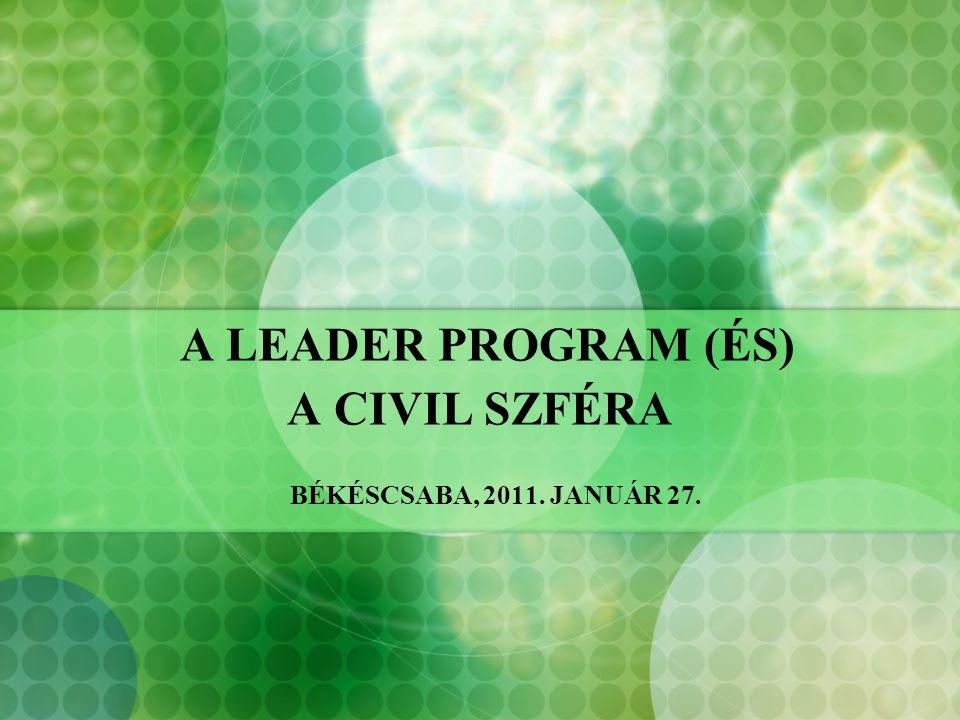 A LEADER PROGRAM (ÉS) A CIVIL SZFÉRA BÉKÉSCSABA, 2011. JANUÁR 27.