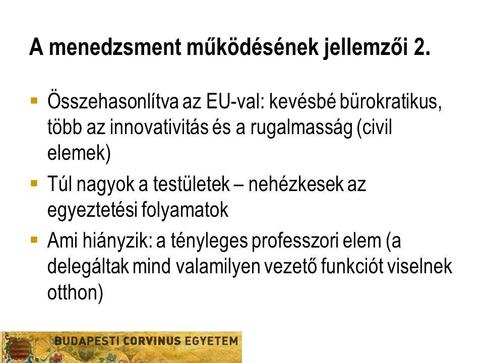 A menedzsment működésének jellemzői 2.  Összehasonlítva az EU-val: kevésbé bürokratikus, több az innovativitás és a rugalmasság (civil elemek)  Túl