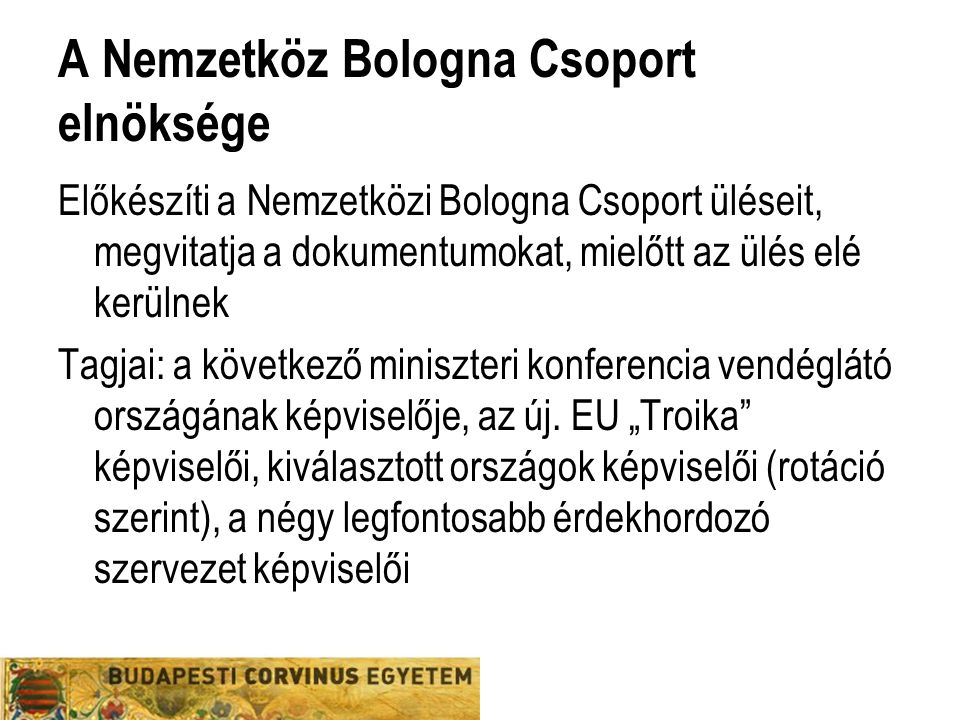 Bologna Titkárság A következő miniszteri konferenciát vendégül látó országban működik, és ugyanezen ország finanszírozza a működését Ellátja a Nemzetközi Bologna Csoport és az Elnökség adminisztratív és operatív támogatását, kezeli a honlapot és az archívumot, szervezi a rendezvényeket