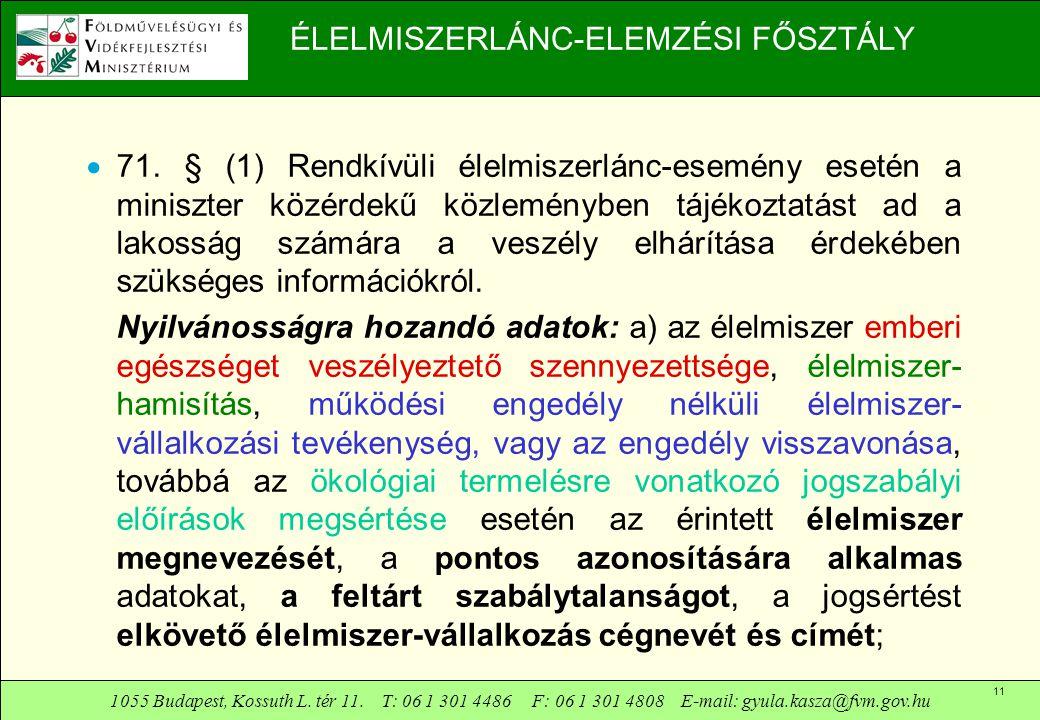 1055 Budapest, Kossuth L. tér 11. T: 06 1 301 4486 F: 06 1 301 4808 E-mail: gyula.kasza@fvm.gov.hu 11 ÉLELMISZERLÁNC-ELEMZÉSI FŐSZTÁLY  71. § (1) Ren