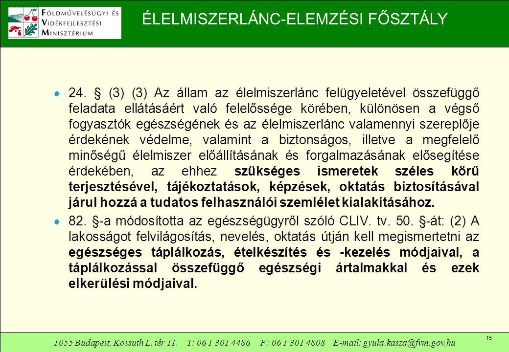 1055 Budapest, Kossuth L. tér 11. T: 06 1 301 4486 F: 06 1 301 4808 E-mail: gyula.kasza@fvm.gov.hu 15 ÉLELMISZERLÁNC-ELEMZÉSI FŐSZTÁLY  24. § (3) (3)
