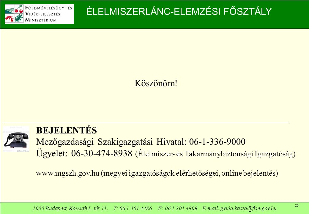 1055 Budapest, Kossuth L. tér 11. T: 06 1 301 4486 F: 06 1 301 4808 E-mail: gyula.kasza@fvm.gov.hu 23 ÉLELMISZERLÁNC-ELEMZÉSI FŐSZTÁLY BEJELENTÉS Mező