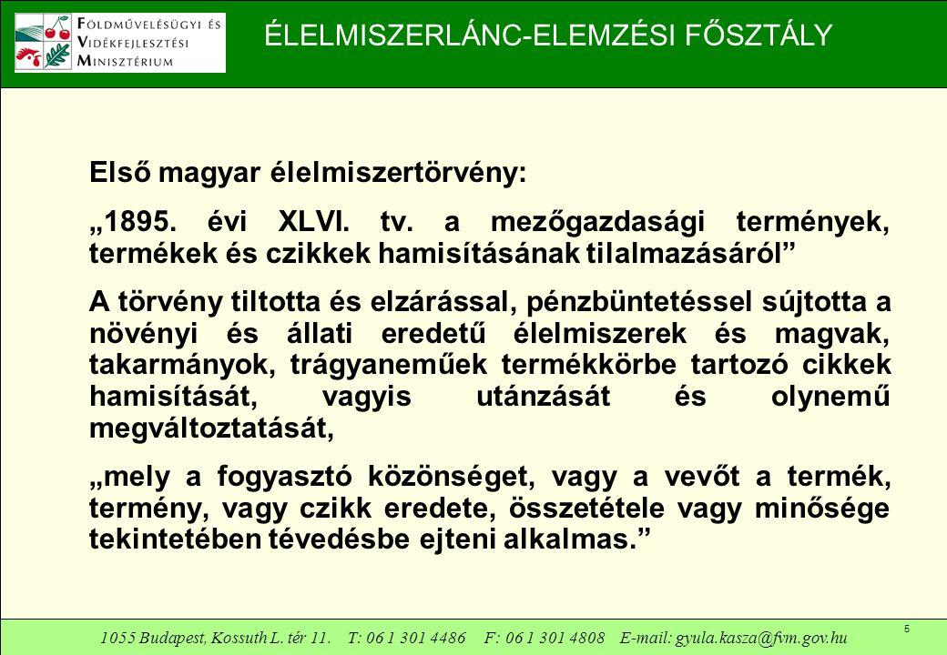 1055 Budapest, Kossuth L. tér 11. T: 06 1 301 4486 F: 06 1 301 4808 E-mail: gyula.kasza@fvm.gov.hu 5 ÉLELMISZERLÁNC-ELEMZÉSI FŐSZTÁLY Első magyar élel
