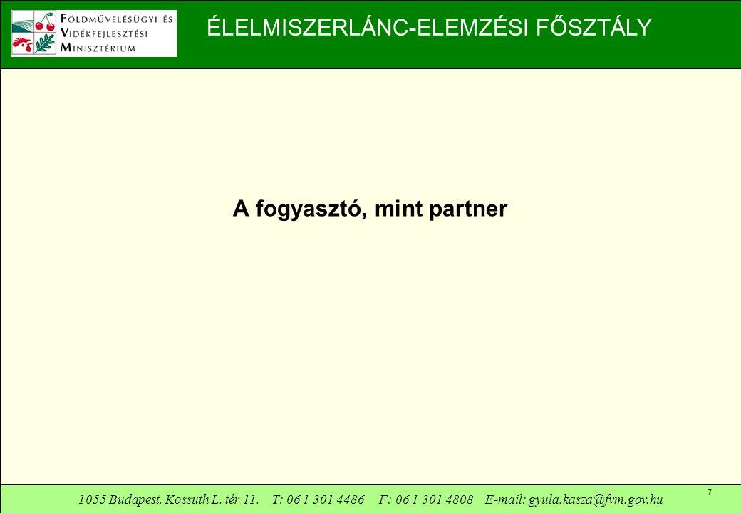 1055 Budapest, Kossuth L. tér 11. T: 06 1 301 4486 F: 06 1 301 4808 E-mail: gyula.kasza@fvm.gov.hu 7 ÉLELMISZERLÁNC-ELEMZÉSI FŐSZTÁLY A fogyasztó, min