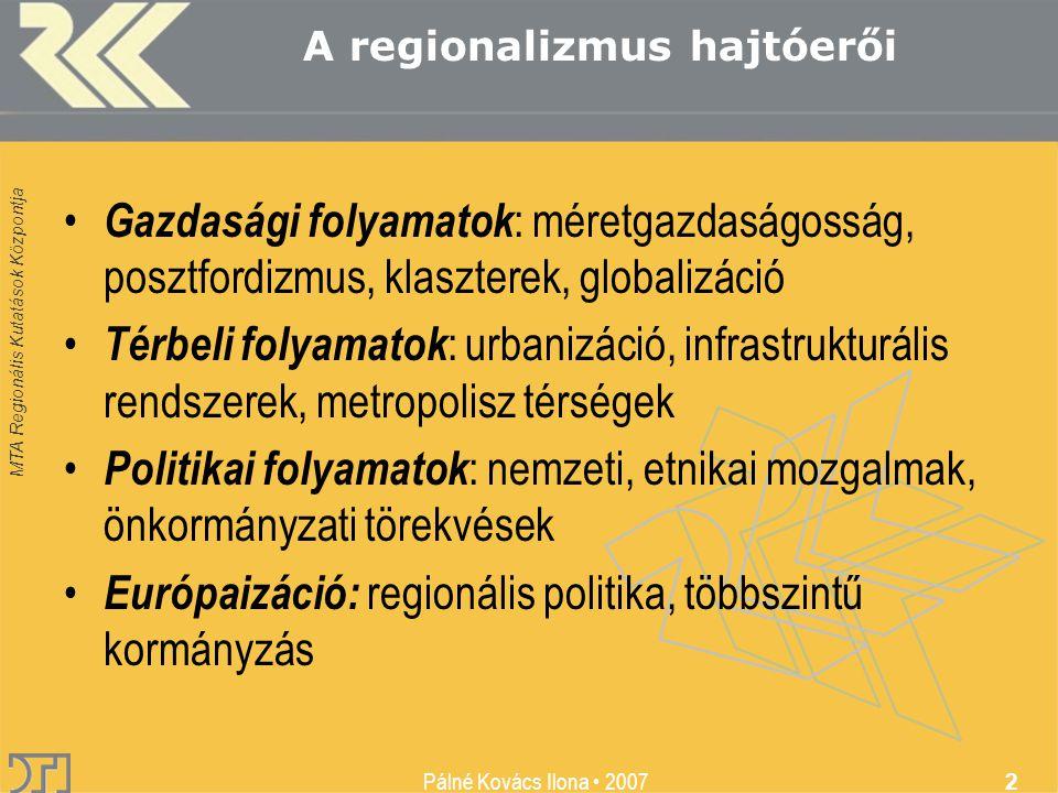 Pálné Kovács Ilona • 2007 2 • Gazdasági folyamatok : méretgazdaságosság, posztfordizmus, klaszterek, globalizáció • Térbeli folyamatok : urbanizáció,