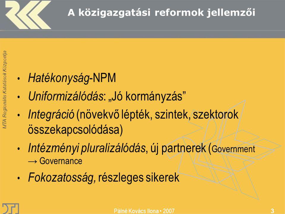 """MTA Regionális Kutatások Központja Pálné Kovács Ilona • 2007 3 • Hatékonyság -NPM • Uniformizálódás : """"Jó kormányzás"""" • Integráció (növekvő lépték, sz"""