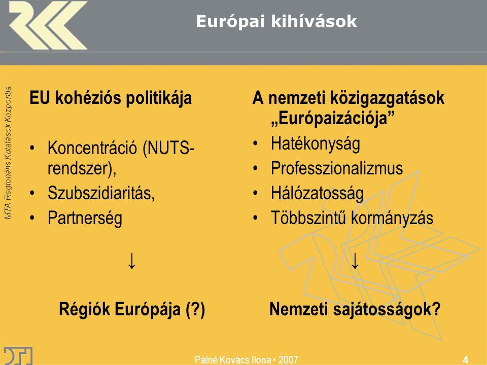 MTA Regionális Kutatások Központja Pálné Kovács Ilona • 2007 4 EU kohéziós politikája •Koncentráció (NUTS- rendszer), •Szubszidiaritás, •Partnerség ↓