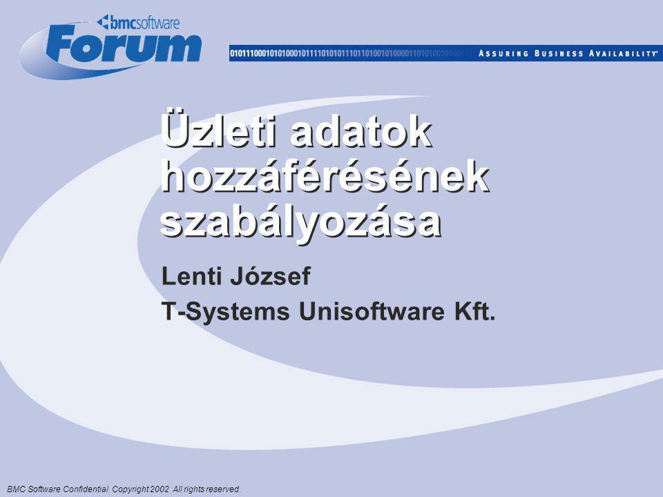 BMC Software Confidential Copyright 2002 All rights reserved. Üzleti adatok hozzáférésének szabályozása Lenti József T-Systems Unisoftware Kft.