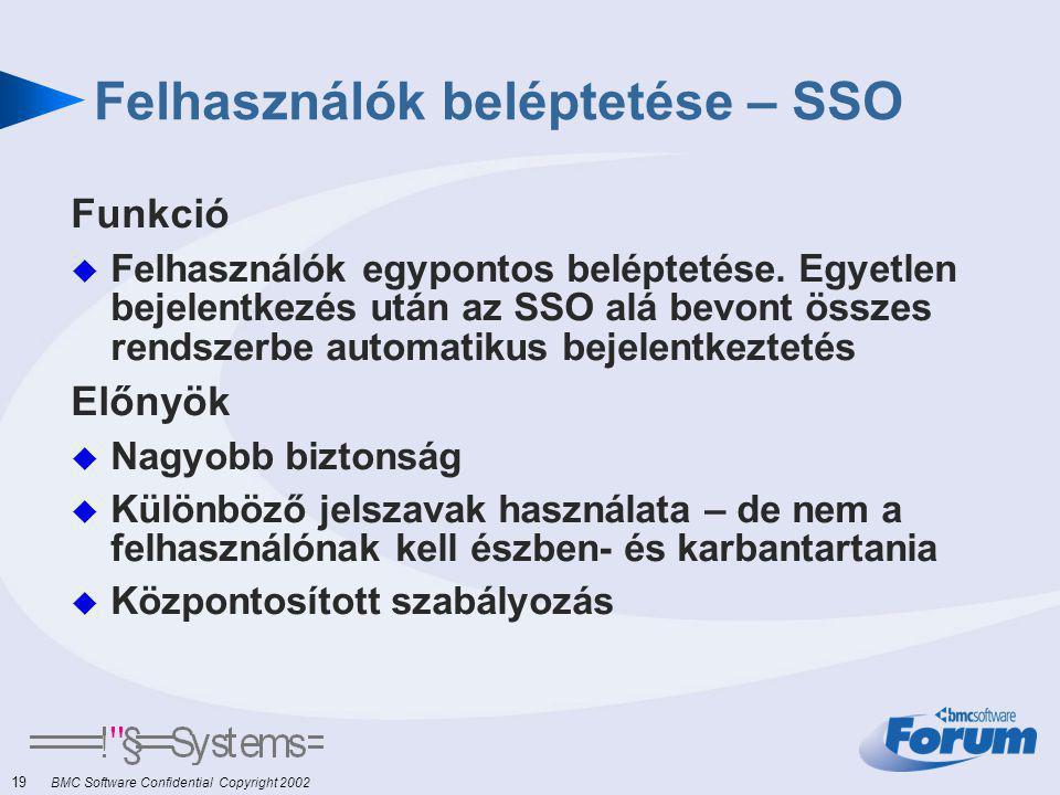 19 BMC Software Confidential Copyright 2002 Felhasználók beléptetése – SSO Funkció  Felhasználók egypontos beléptetése.